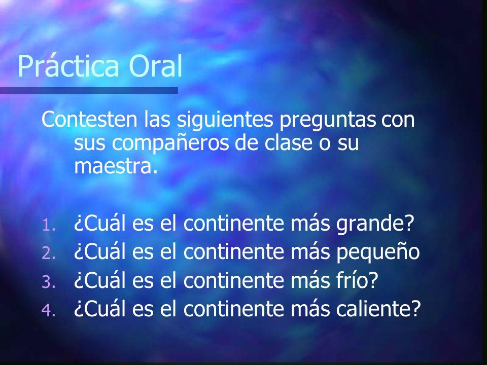 Práctica Oral Contesten las siguientes preguntas con sus compañeros de clase o su maestra. ¿Cuál es el continente más grande
