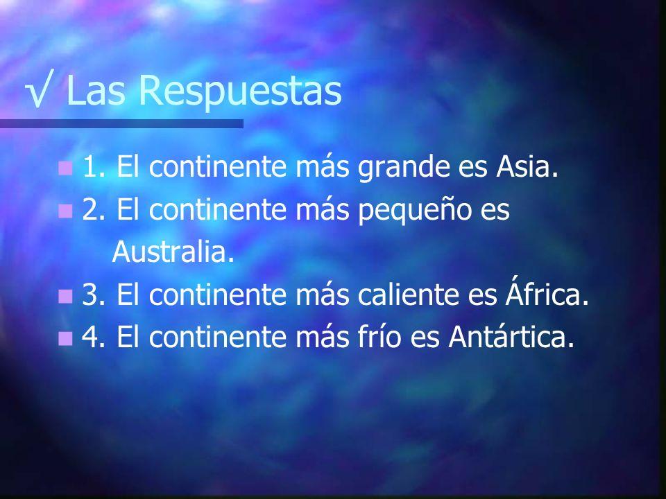 √ Las Respuestas 1. El continente más grande es Asia.