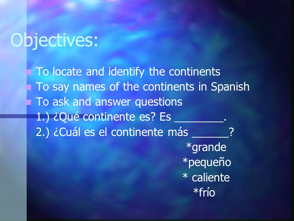 Objectives: To locate and identify the continents