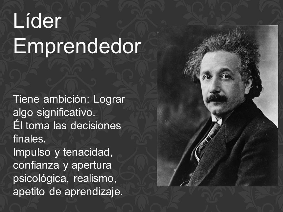 Líder Emprendedor Tiene ambición: Lograr algo significativo.