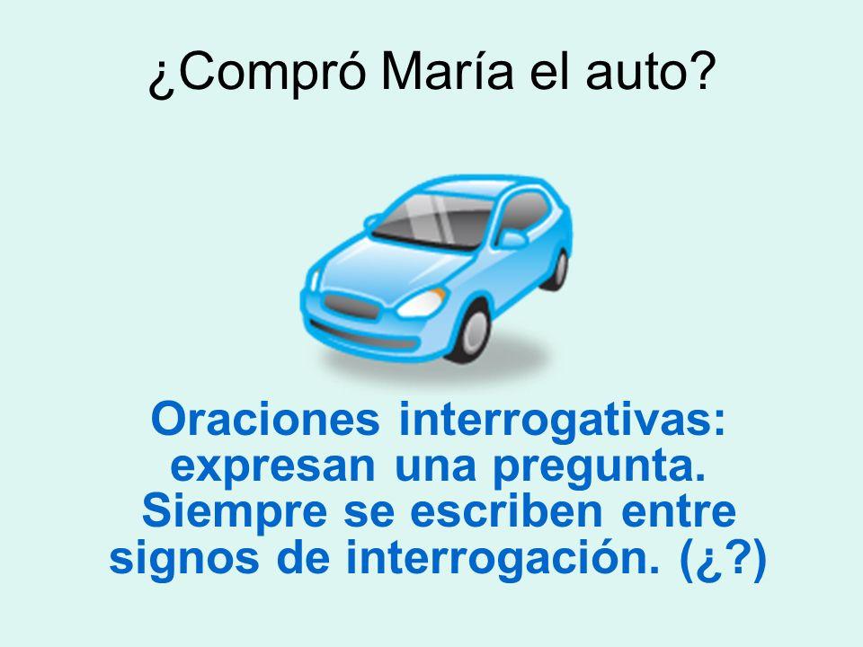 ¿Compró María el auto. Oraciones interrogativas: expresan una pregunta.