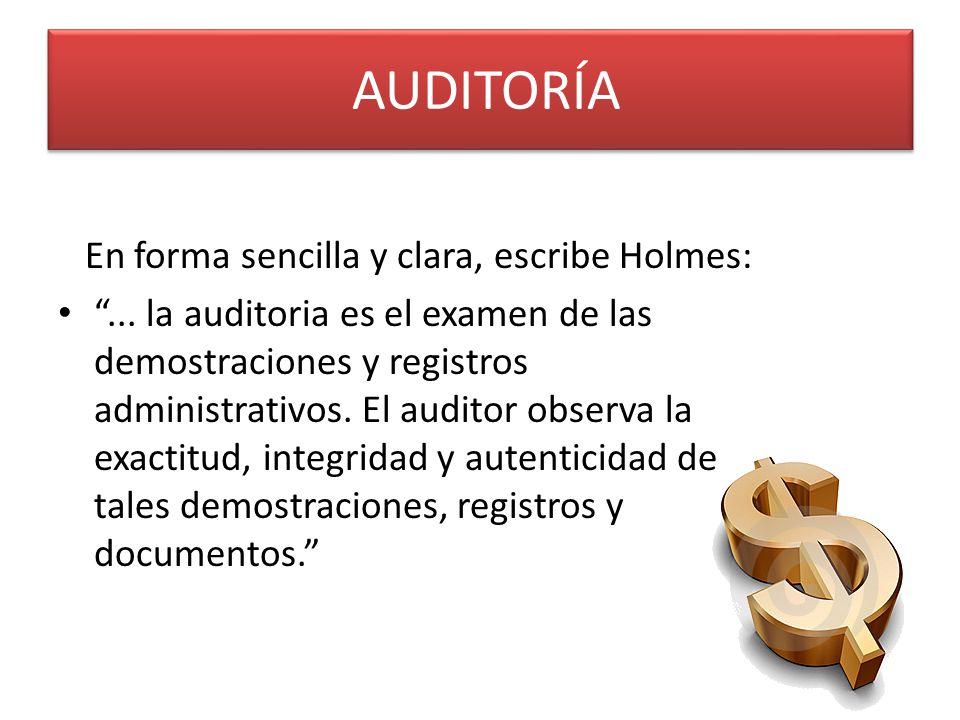 AUDITORÍA En forma sencilla y clara, escribe Holmes: