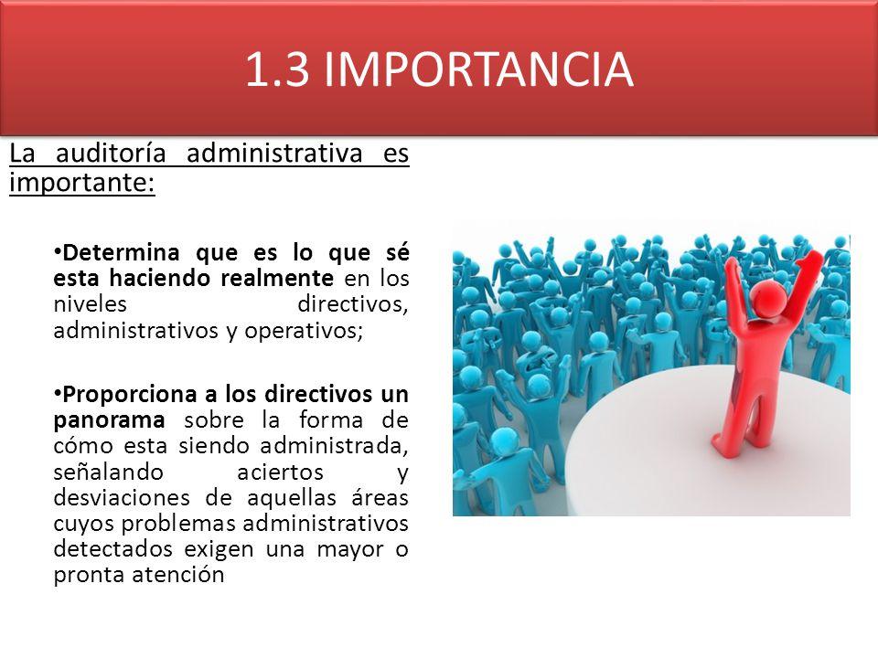 1.3 IMPORTANCIA La auditoría administrativa es importante: