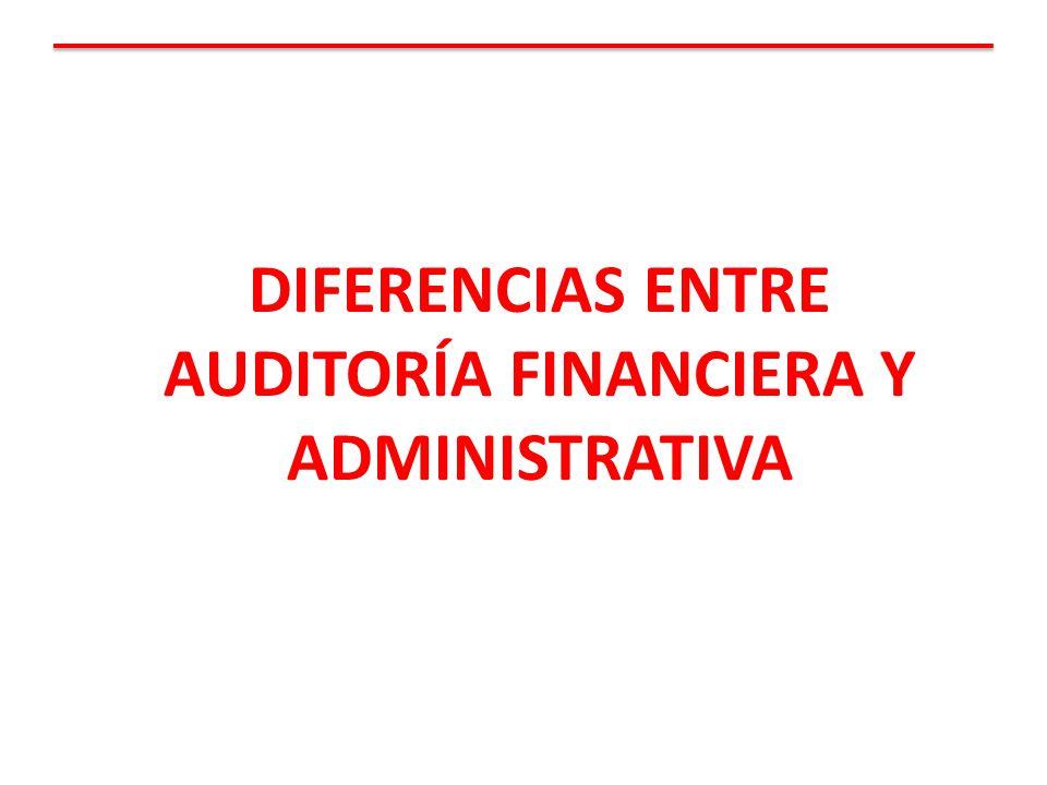 DIFERENCIAS ENTRE AUDITORÍA FINANCIERA Y ADMINISTRATIVA