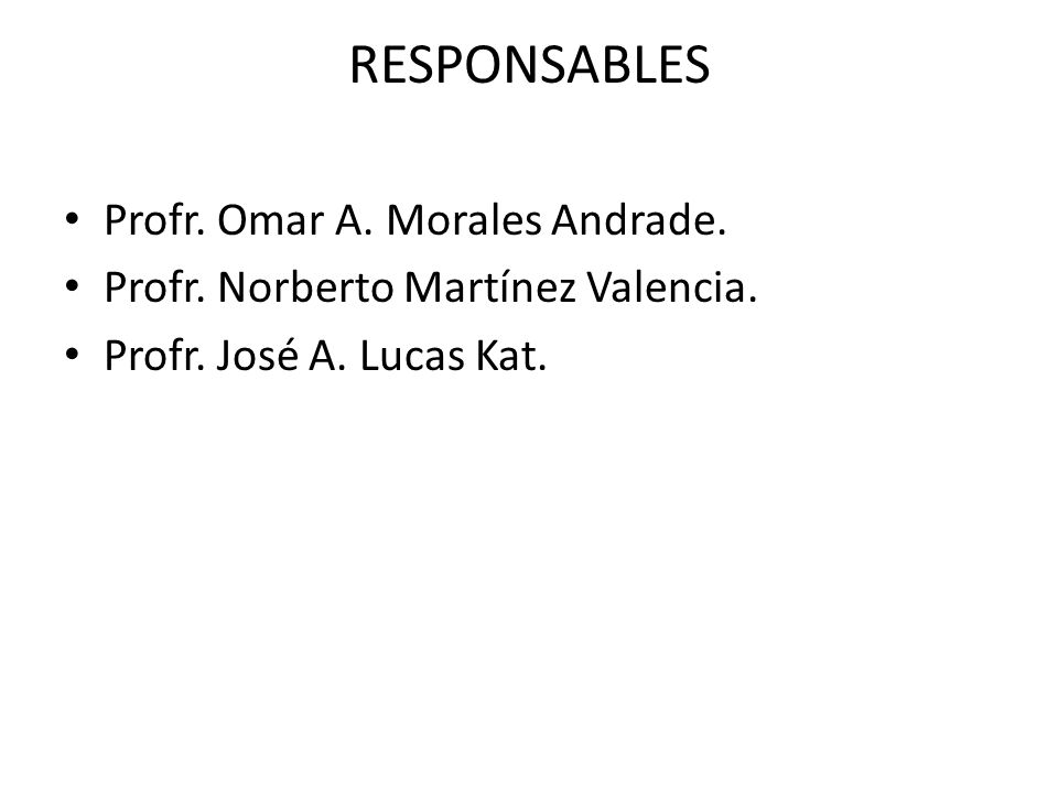 RESPONSABLES Profr. Omar A. Morales Andrade.