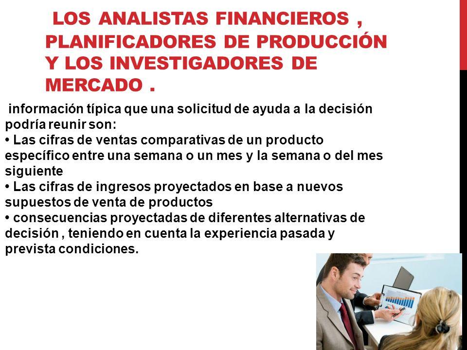 Los analistas financieros , planificadores de producción y los investigadores de mercado .