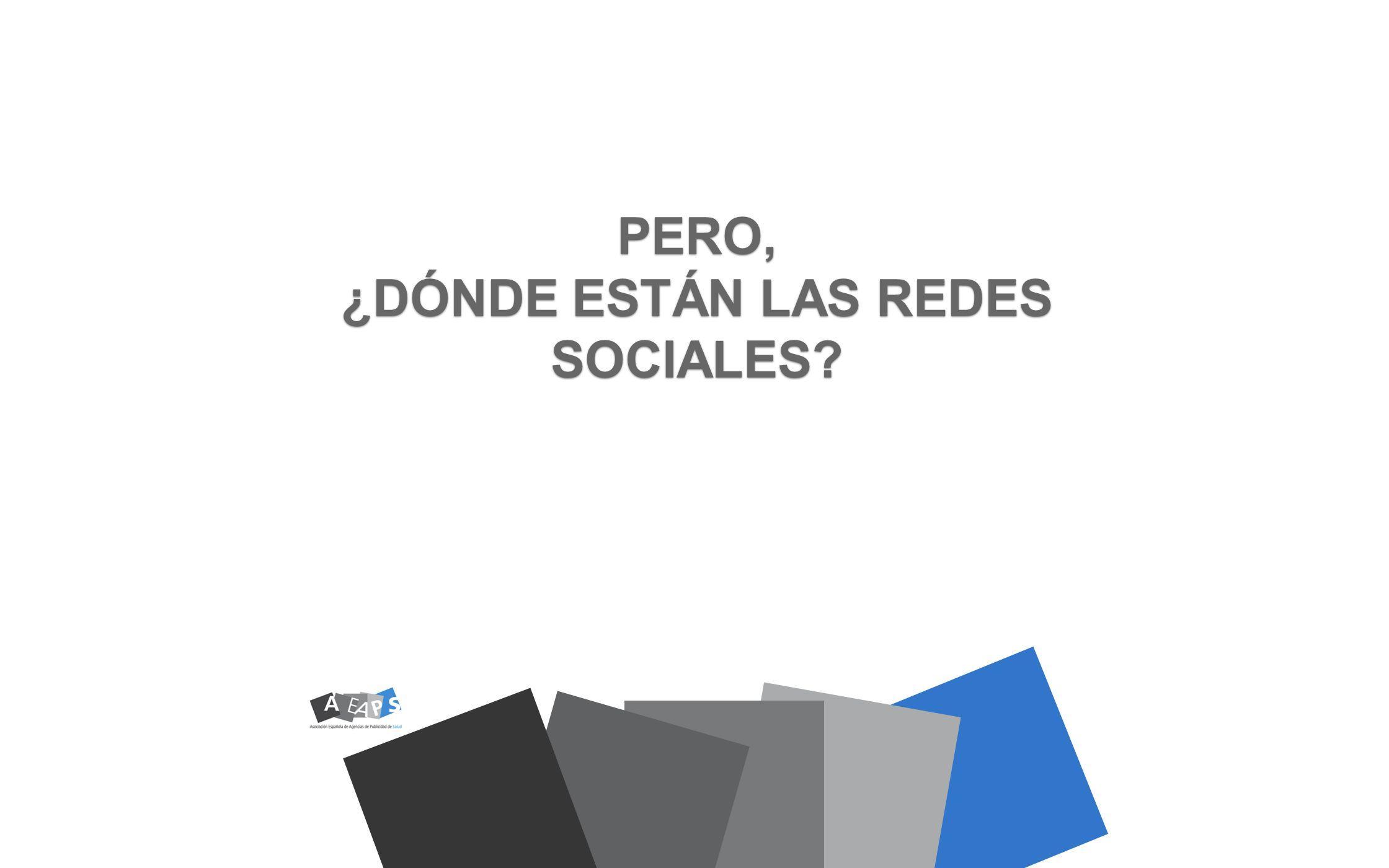 PERO, ¿DÓNDE ESTÁN LAS REDES SOCIALES