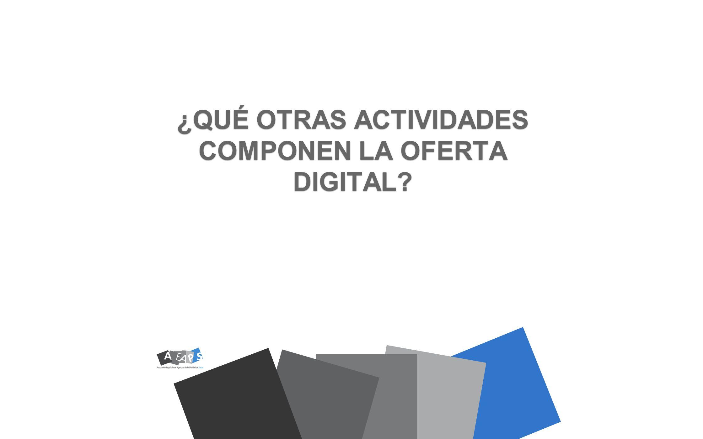 ¿QUÉ OTRAS ACTIVIDADES COMPONEN LA OFERTA DIGITAL