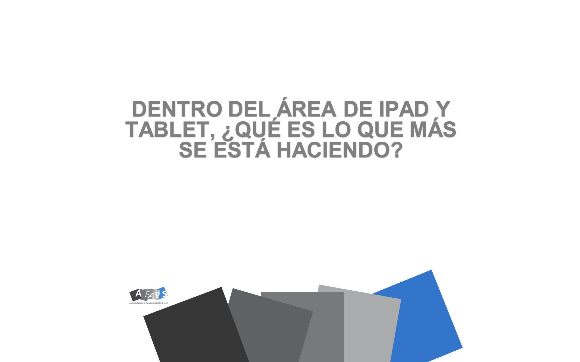 DENTRO DEL ÁREA DE IPAD Y TABLET, ¿QUÉ ES LO QUE MÁS SE ESTÁ HACIENDO