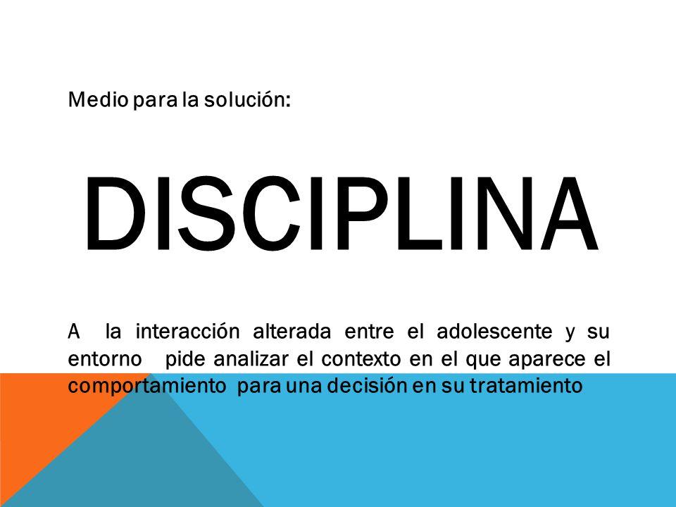 DISCIPLINA Medio para la solución: