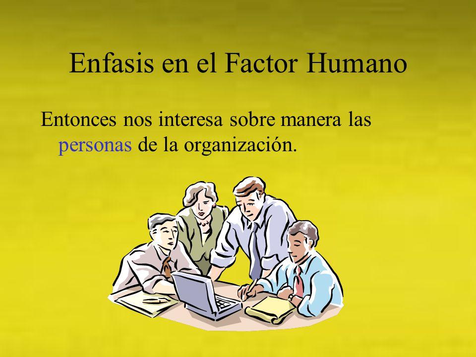 Enfasis en el Factor Humano