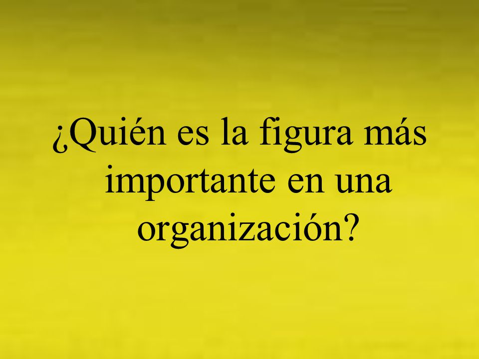 ¿Quién es la figura más importante en una organización