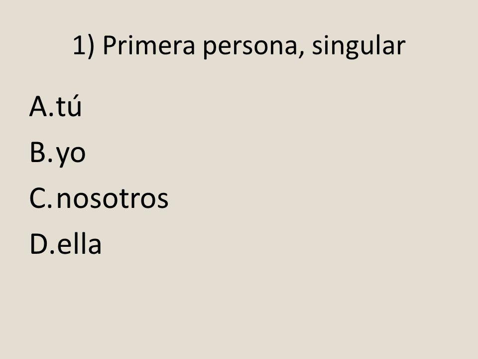 1) Primera persona, singular