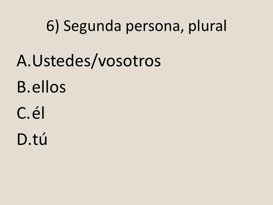 6) Segunda persona, plural