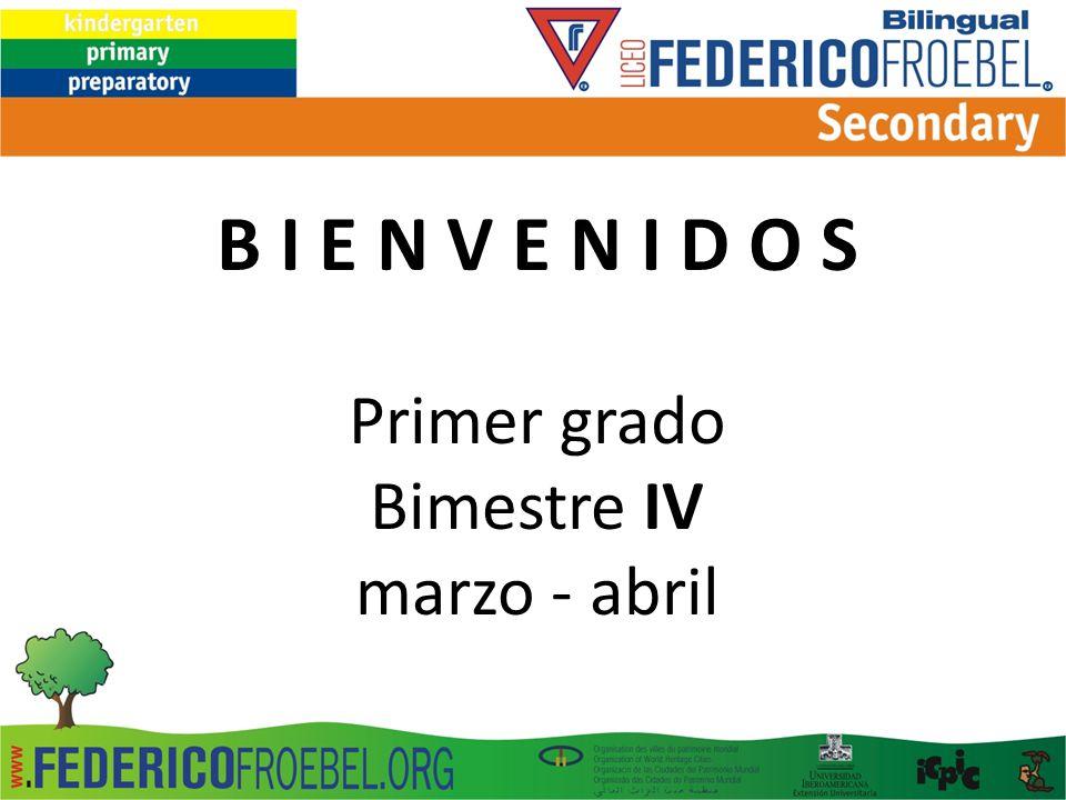 B I E N V E N I D O S Primer grado Bimestre IV marzo - abril