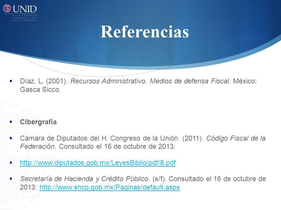 Referencias Díaz, L. (2001). Recursos Administrativo. Medios de defensa Fiscal. México: Gasca Sicco.