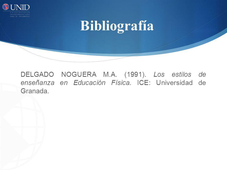 Bibliografía DELGADO NOGUERA M.A. (1991). Los estilos de enseñanza en Educación Física.
