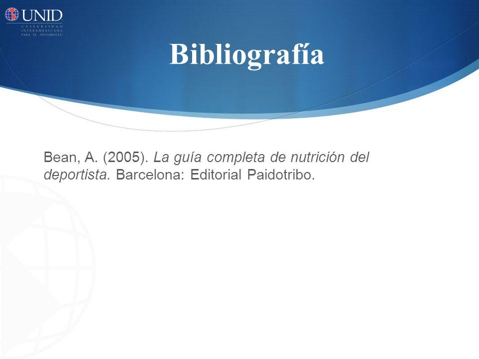 Bibliografía Bean, A. (2005). La guía completa de nutrición del deportista.