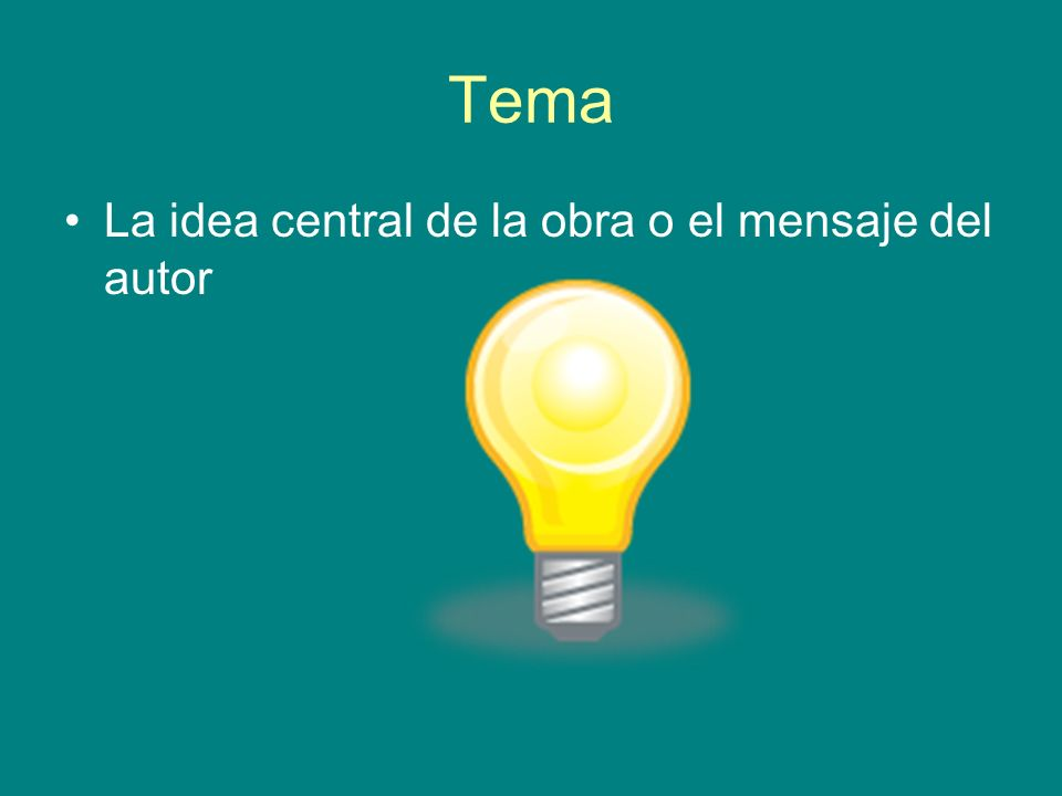 Tema La idea central de la obra o el mensaje del autor