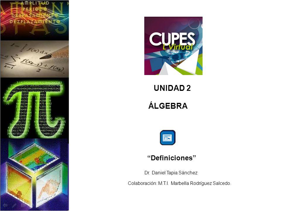 UNIDAD 2 ÁLGEBRA Definiciones Dr. Daniel Tapia Sánchez