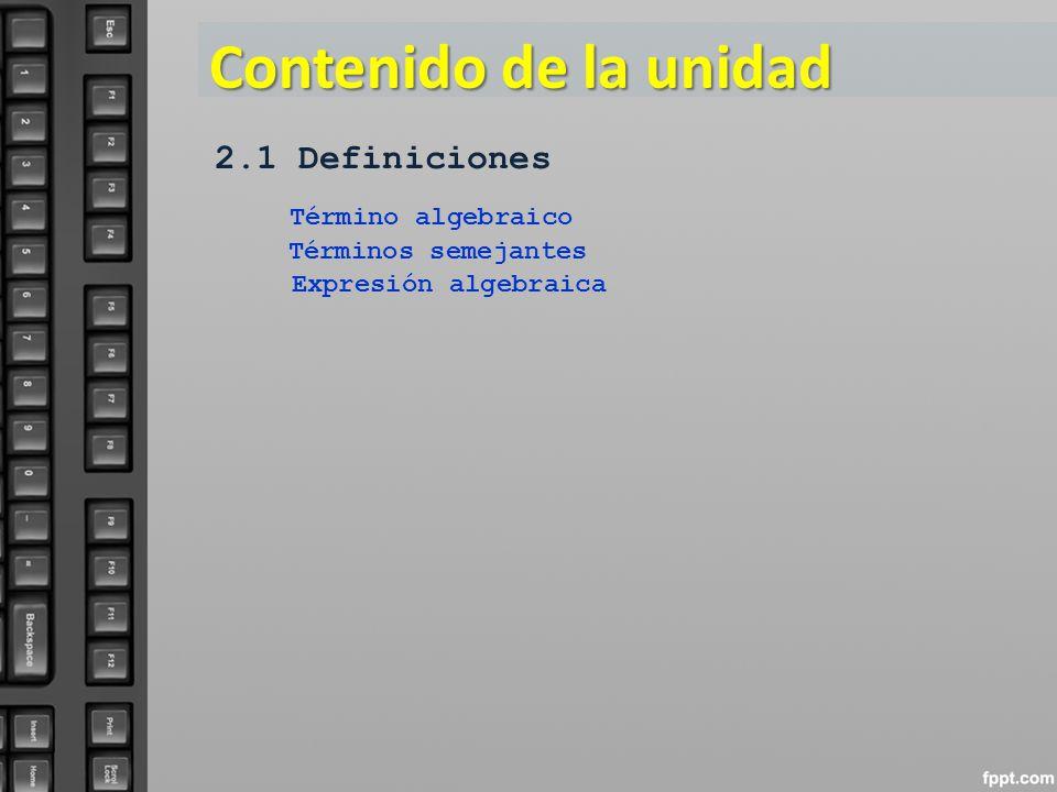 Contenido de la unidad 2.1 Definiciones Término algebraico