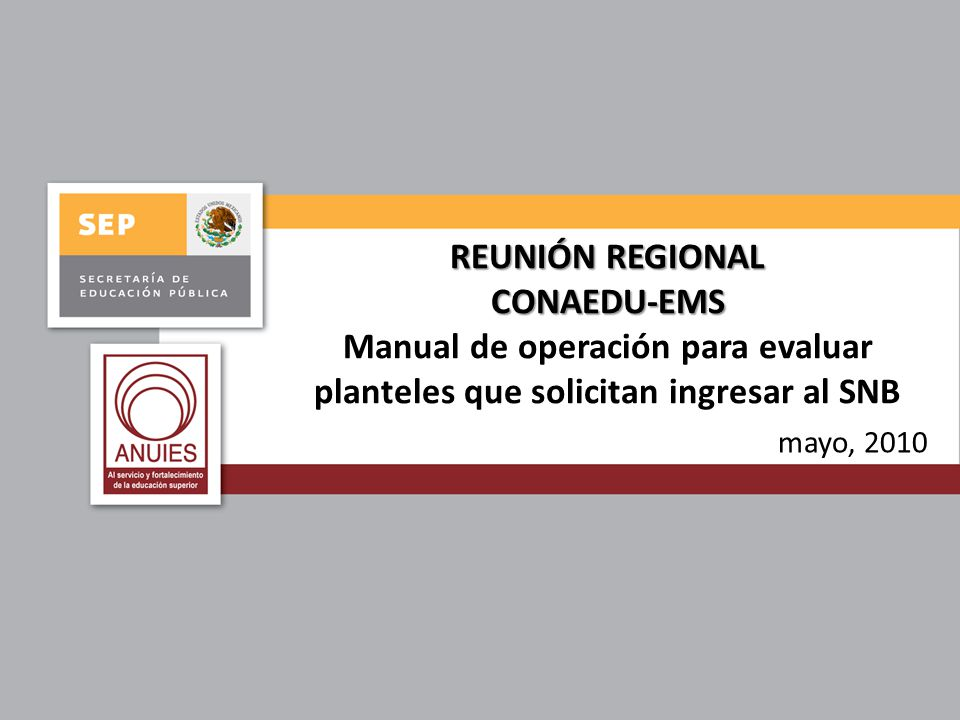 REUNIÓN REGIONAL CONAEDU-EMS Manual de operación para evaluar planteles que solicitan ingresar al SNB