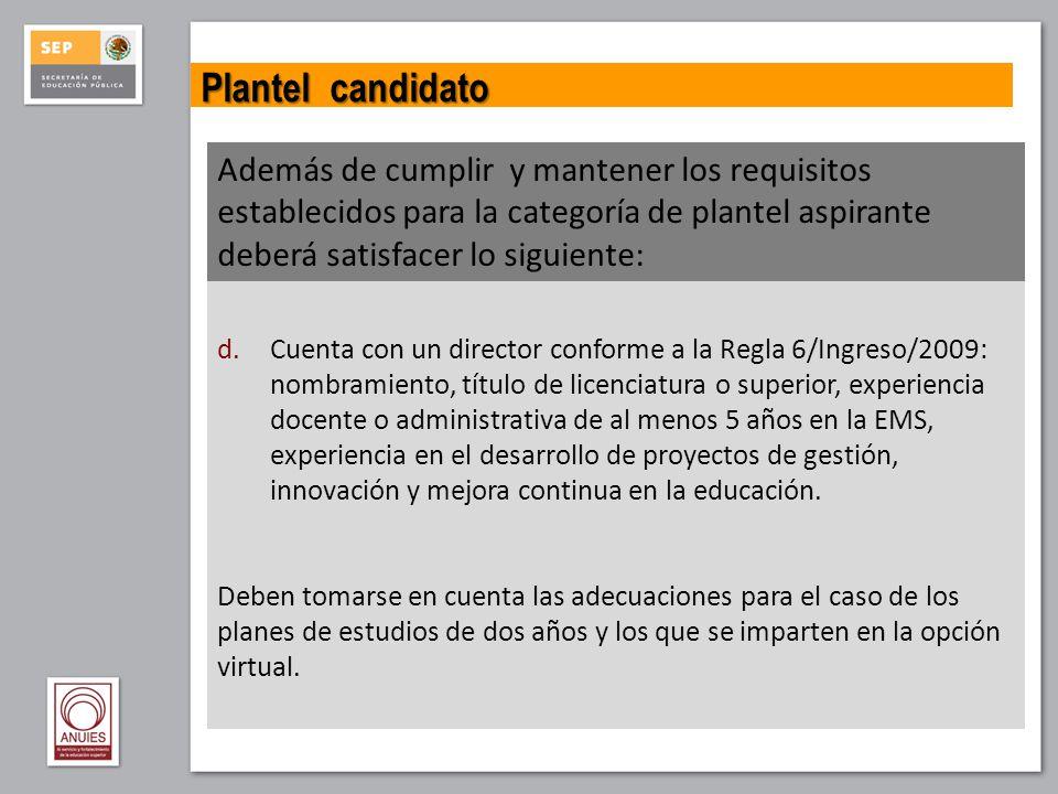 Plantel candidato Además de cumplir y mantener los requisitos establecidos para la categoría de plantel aspirante deberá satisfacer lo siguiente: