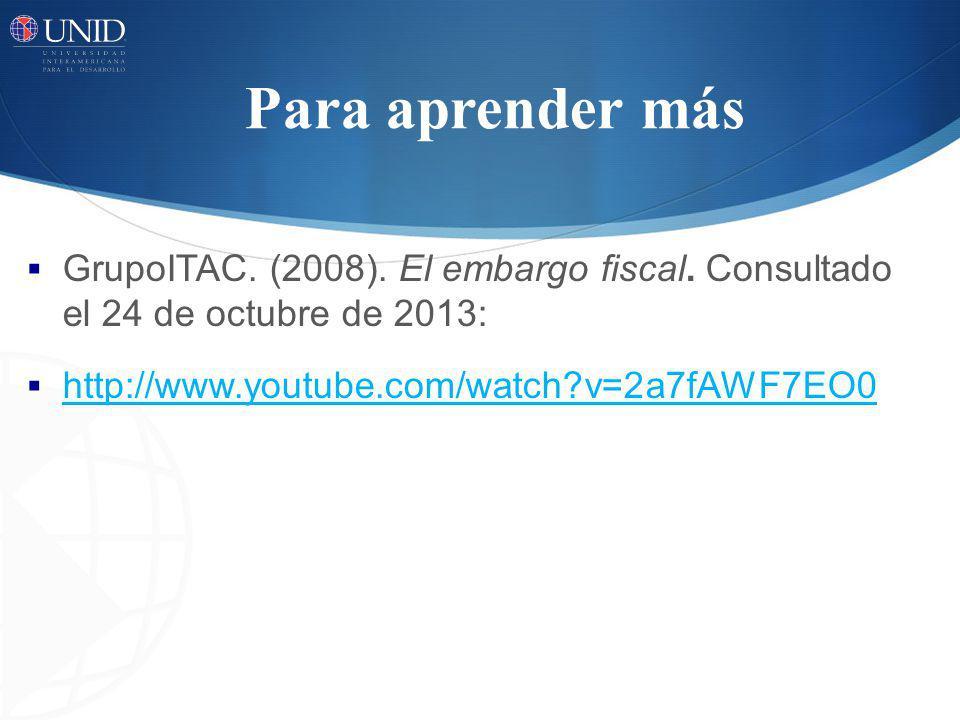 Para aprender más GrupoITAC. (2008). El embargo fiscal.