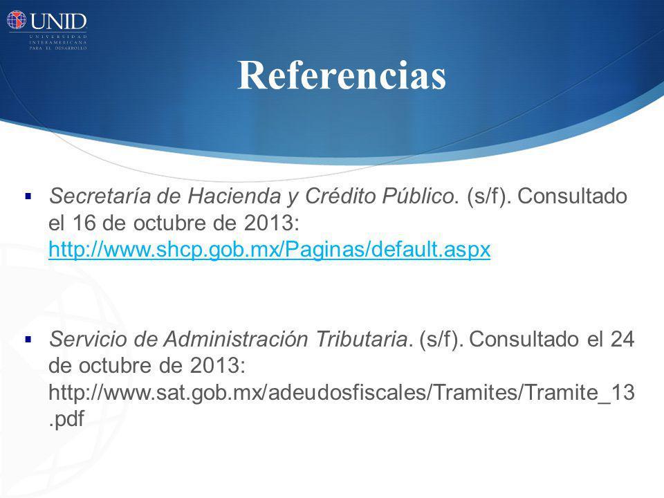 Referencias Secretaría de Hacienda y Crédito Público. (s/f). Consultado el 16 de octubre de 2013: http://www.shcp.gob.mx/Paginas/default.aspx.