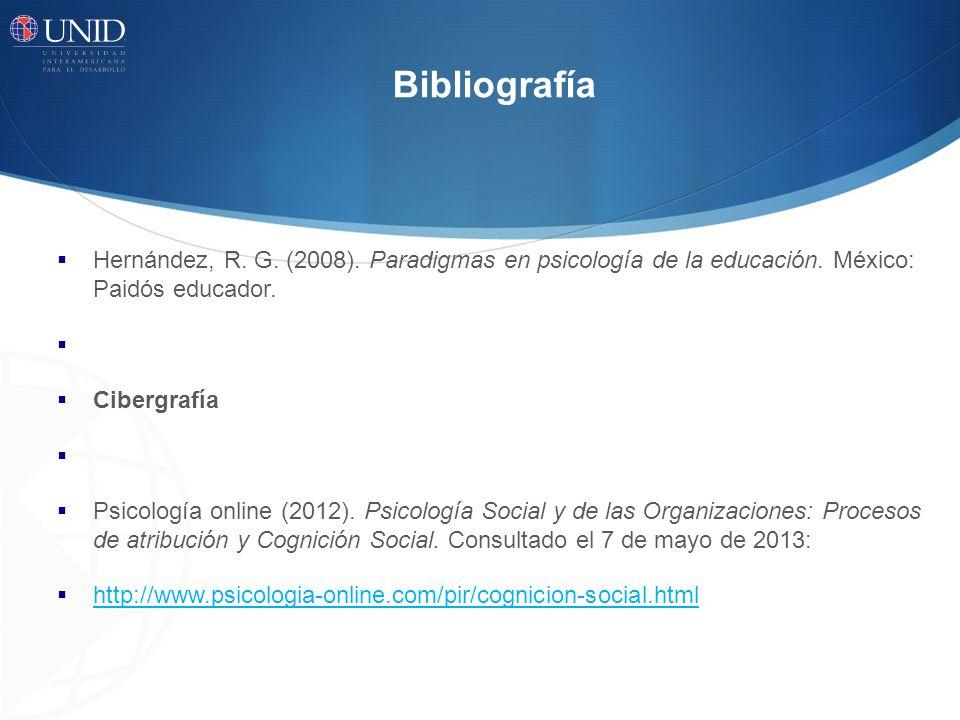 Bibliografía Hernández, R. G. (2008). Paradigmas en psicología de la educación. México: Paidós educador.