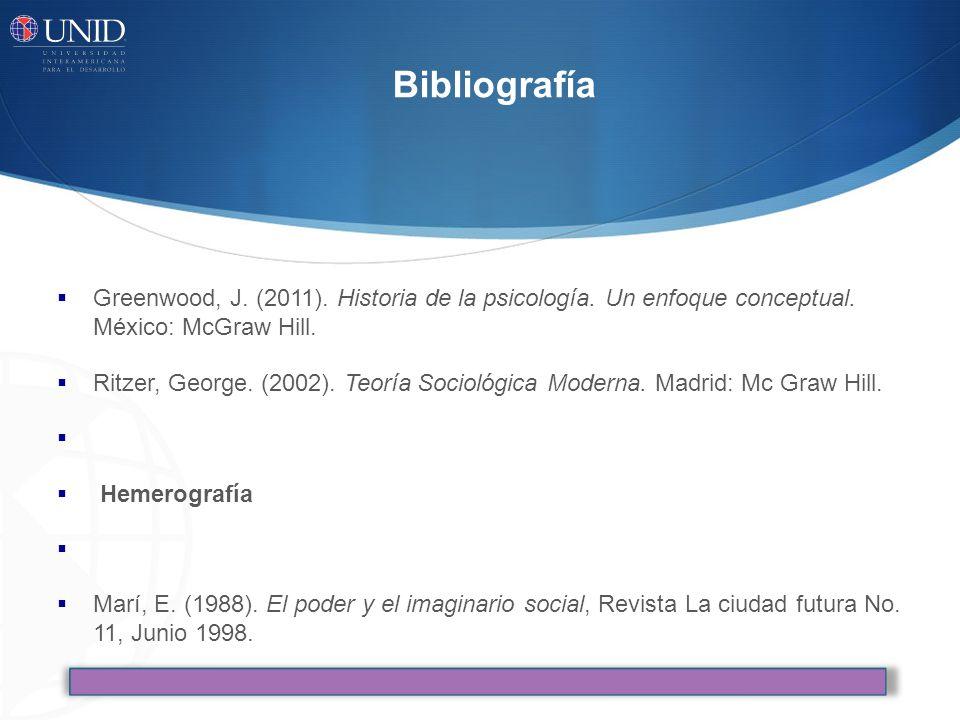 Bibliografía Greenwood, J. (2011). Historia de la psicología. Un enfoque conceptual. México: McGraw Hill.