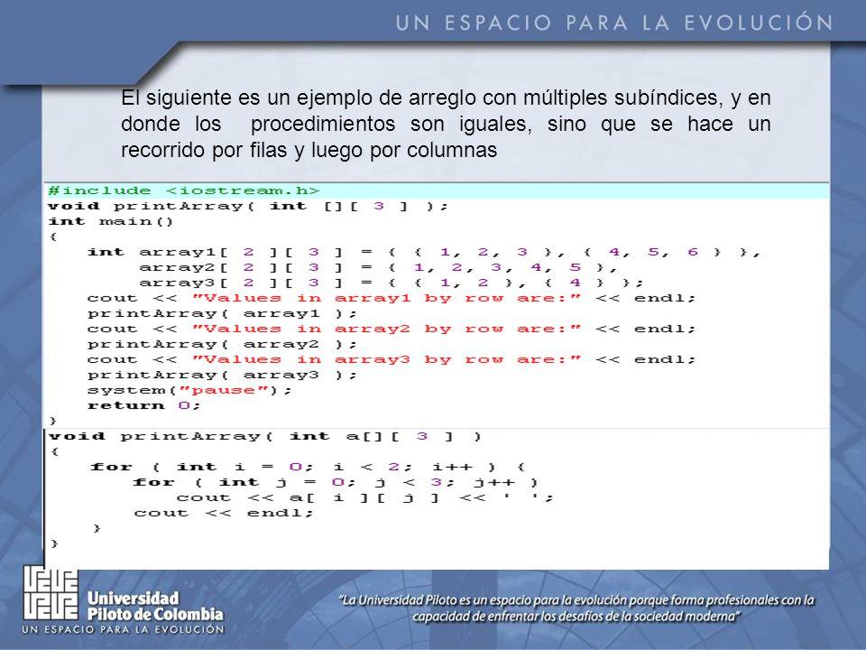 El siguiente es un ejemplo de arreglo con múltiples subíndices, y en donde los procedimientos son iguales, sino que se hace un recorrido por filas y luego por columnas