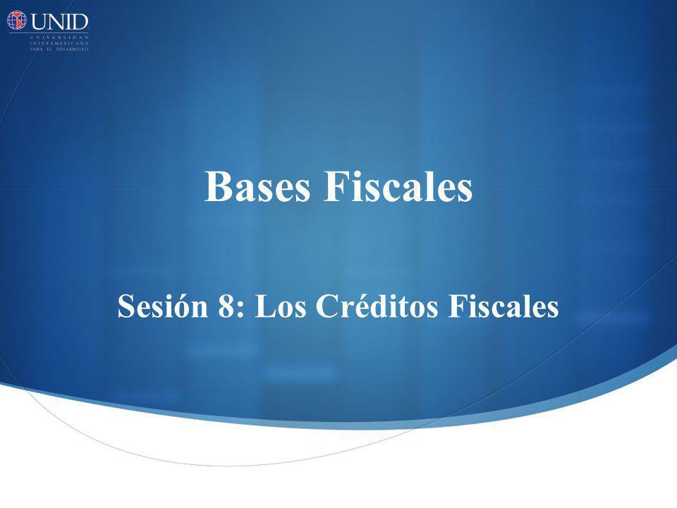 Sesión 8: Los Créditos Fiscales