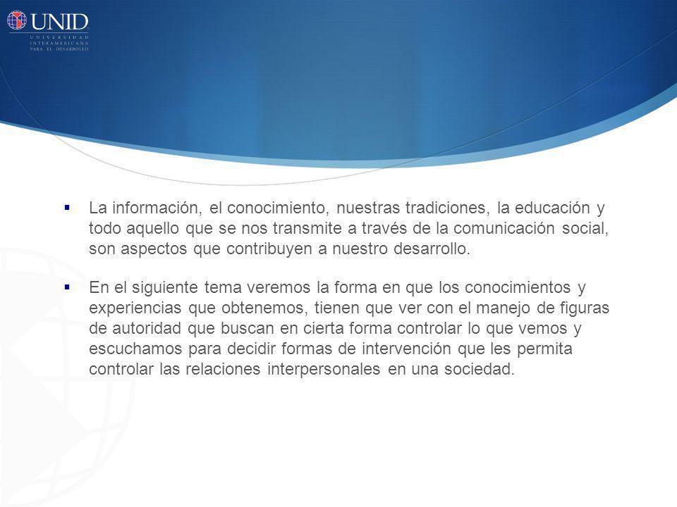 La información, el conocimiento, nuestras tradiciones, la educación y todo aquello que se nos transmite a través de la comunicación social, son aspectos que contribuyen a nuestro desarrollo.