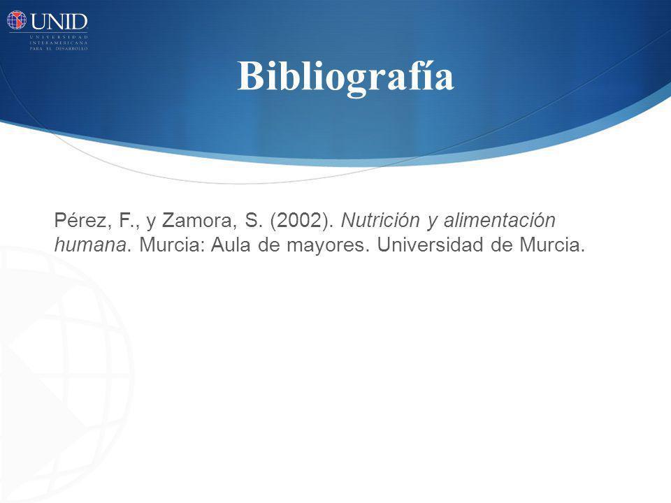 Bibliografía Pérez, F., y Zamora, S. (2002). Nutrición y alimentación humana.