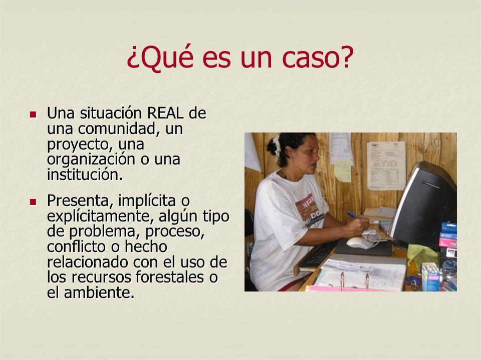 ¿Qué es un caso Una situación REAL de una comunidad, un proyecto, una organización o una institución.