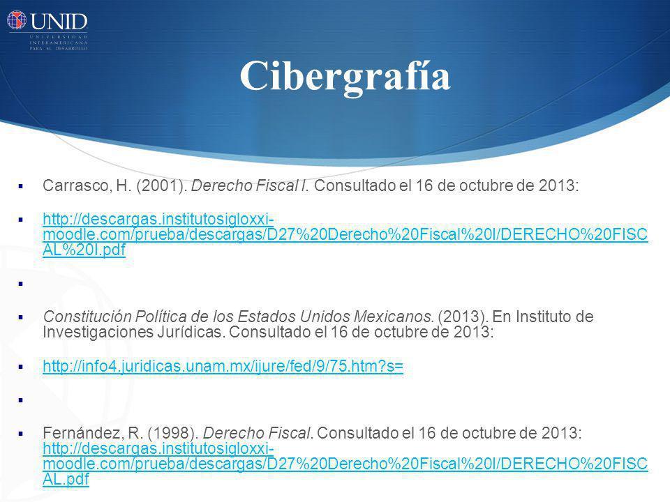 Cibergrafía Carrasco, H. (2001). Derecho Fiscal I. Consultado el 16 de octubre de 2013: