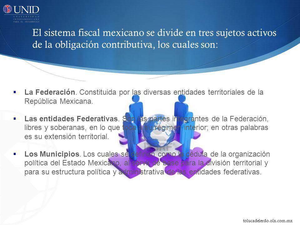 El sistema fiscal mexicano se divide en tres sujetos activos de la obligación contributiva, los cuales son: