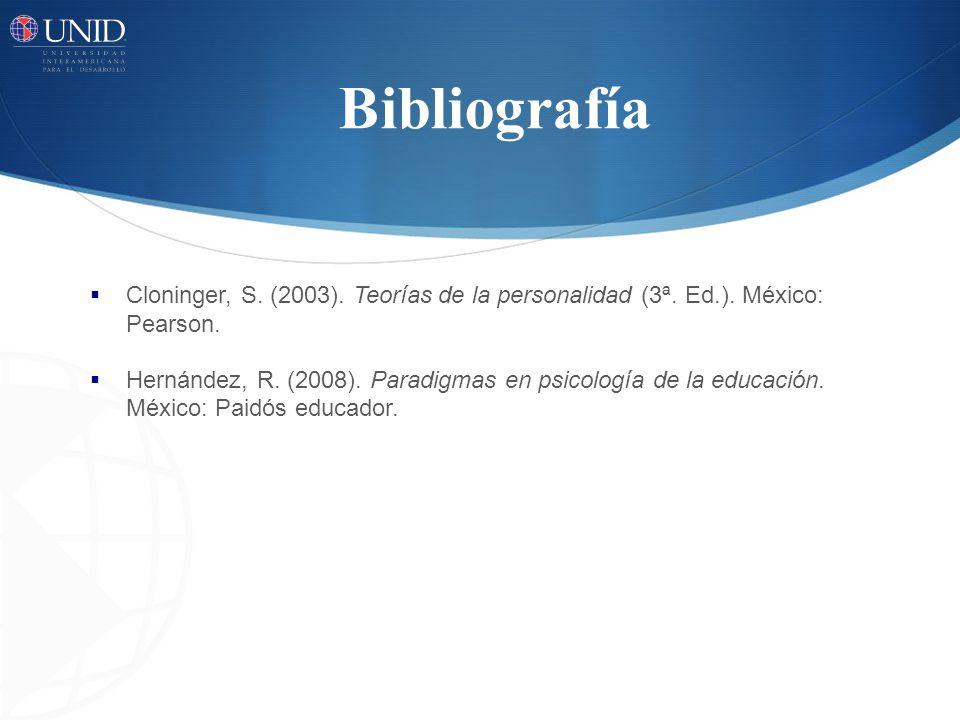 Bibliografía Cloninger, S. (2003). Teorías de la personalidad (3ª. Ed.). México: Pearson.