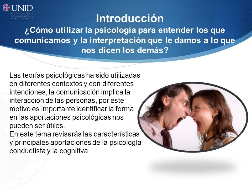 Introducción ¿Cómo utilizar la psicología para entender los que comunicamos y la interpretación que le damos a lo que nos dicen los demás