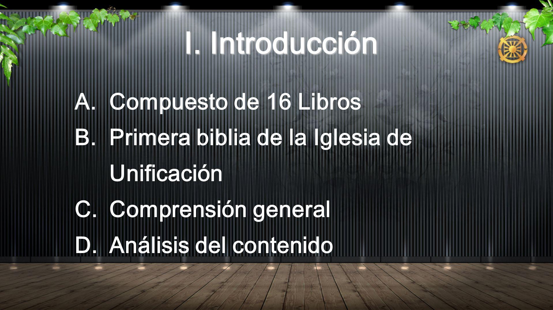 I. Introducción Compuesto de 16 Libros