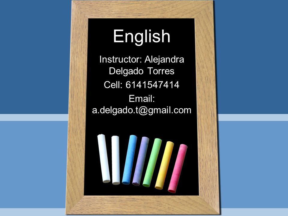 English Instructor: Alejandra Delgado Torres Cell: 6141547414