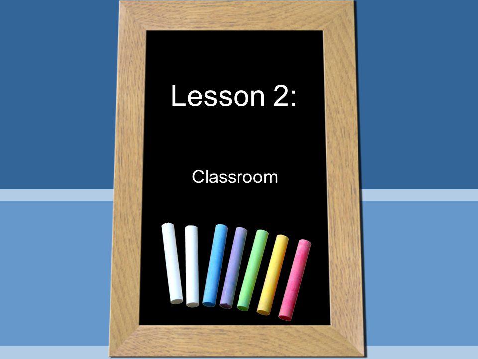 Lesson 2: Classroom