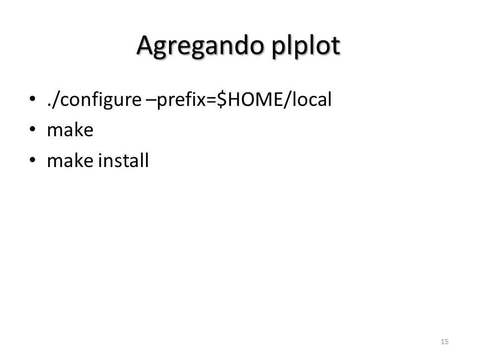Agregando plplot ./configure –prefix=$HOME/local make make install