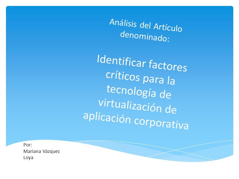 Análisis del Artículo denominado: Identificar factores críticos para la tecnología de virtualización de aplicación corporativa