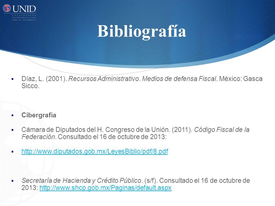 Bibliografía Díaz, L. (2001). Recursos Administrativo. Medios de defensa Fiscal. México: Gasca Sicco.