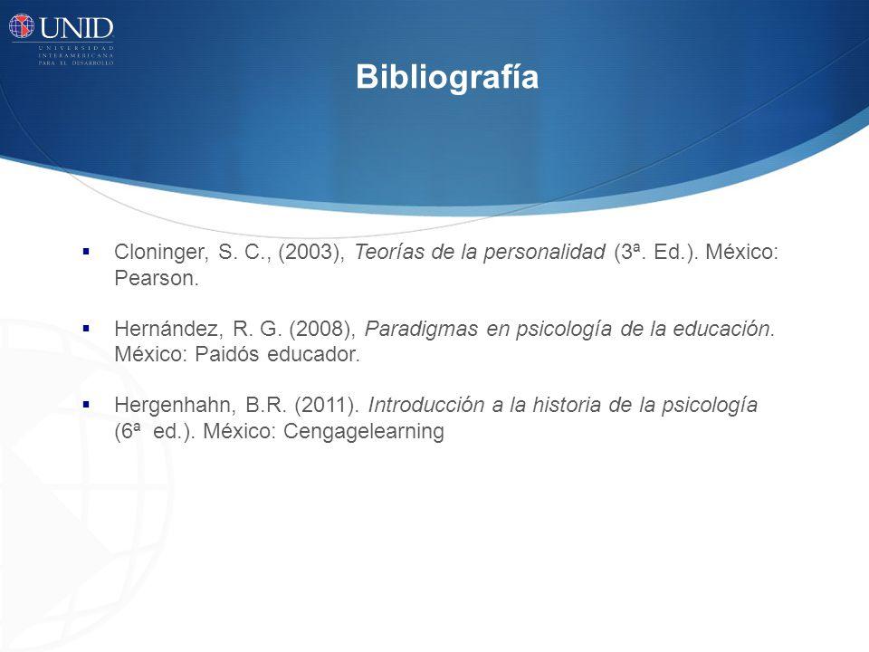 Bibliografía Cloninger, S. C., (2003), Teorías de la personalidad (3ª. Ed.). México: Pearson.
