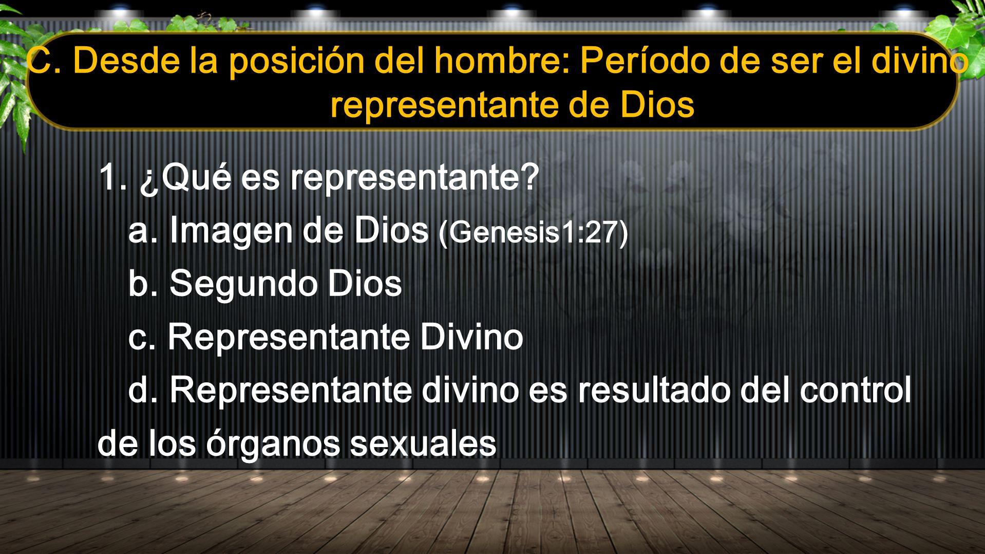 C. Desde la posición del hombre: Período de ser el divino representante de Dios