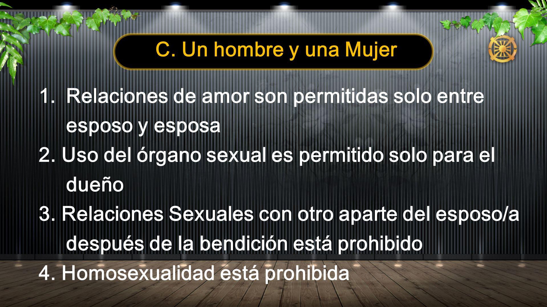 C. Un hombre y una Mujer Relaciones de amor son permitidas solo entre esposo y esposa. 2. Uso del órgano sexual es permitido solo para el dueño.