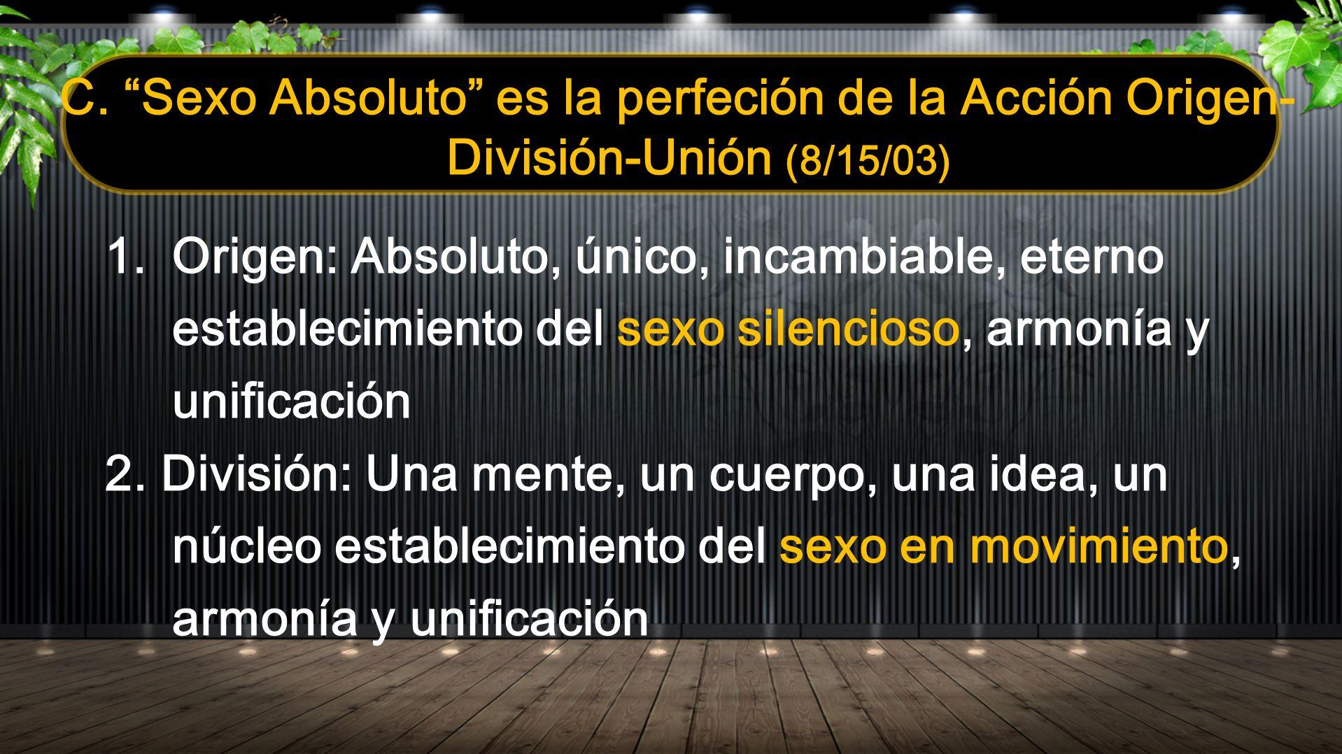 C. Sexo Absoluto es la perfeción de la Acción Origen-División-Unión (8/15/03)